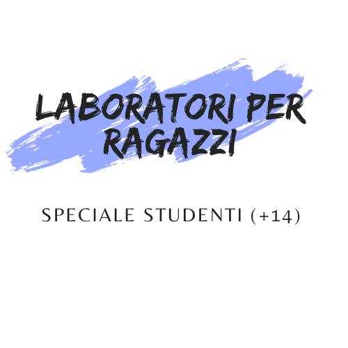 Laboratori per ragazzi - Speciale studenti
